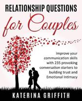 Relationship questions for couples: Improve your communication skills with 235 provoking conversation starters to building trust and emotional intimac