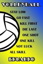 Volleyball Stay Low Go Fast Kill First Die Last One Shot One Kill Not Luck All Skill Eduardo