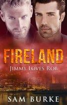 Fireland: Jimmy Loves Rob