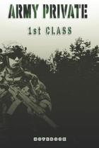 Army Private 1st Class Notebook: This Notebook is specially for a Army Private 1st Class. 120 pages with dot lines. Unique Notebook for all Soldiers o