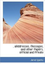 , Aaddresses, Messages, and Other Papers, Official and Private