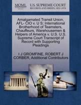 Amalgamated Transit Union, Afl- CIO V. U S; International Brotherhood of Teamsters, Chauffeurs, Warehousemen & Helpers of America V. U.S. U.S. Supreme Court Transcript of Record with Supporting Pleadings