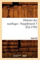 Histoire Des Naufrages. Tome 39, Suppl ment 3 ( d.1789)