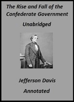 The Rise and Fall of the Confederate Government: Volumes I and II (Annotated)