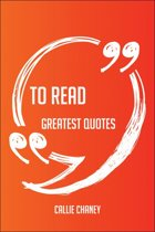 To Read Greatest Quotes - Quick, Short, Medium Or Long Quotes. Find The Perfect To Read Quotations For All Occasions - Spicing Up Letters, Speeches, And Everyday Conversations.