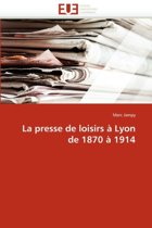 La Presse de Loisirs � Lyon de 1870 � 1914