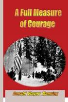A Full Measure of Courage