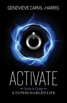 Activate: Secrets to Living A SUPERCHARGED LIFE