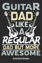 Guitar Dad - Like A Regular Dad But More Awesome - Guitar Dad's Notebook: Guitar Playing Dad Notebook Journal Diary Planner Gift For Cool Classic Rock