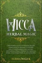 Wicca Herbal Magic: A beginner's guide to Wiccan beliefs. Learn how to become a solitary practitioner executing rituals, generating spells
