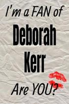 I'm a Fan of Deborah Kerr Are You? Creative Writing Lined Journal