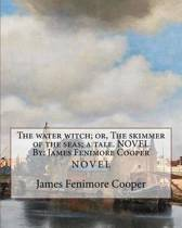 The Water Witch; Or, the Skimmer of the Seas; A Tale. Novel by