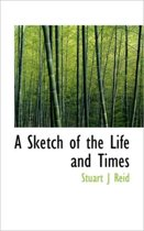 A Sketch of the Life and Times