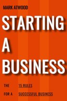 Starting A Business: The 15 Rules For Successful Business (2018)