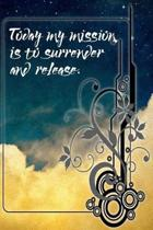 Today My Mission Is to Surrender and Release