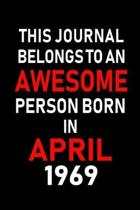 This Journal Belongs to an Awesome Person Born in April 1969