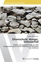 Ehrenschuld, Hunger, Sittenverfall
