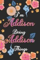 I'm Addison Doing Addison Things Notebook Birthday Gift: Personalized Name Journal Writing Notebook For Girls and Women, 100 Pages, 6x9, Soft Cover, M