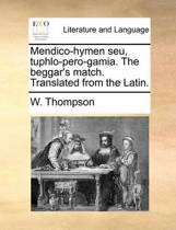 Mendico-Hymen Seu, Tuphlo-Pero-Gamia. the Beggar's Match. Translated from the Latin