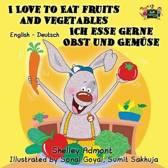 I Love to Eat Fruits and Vegetables Ich esse gerne Obst und Gem se