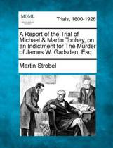 A Report of the Trial of Michael & Martin Toohey, on an Indictment for the Murder of James W. Gadsden, Esq
