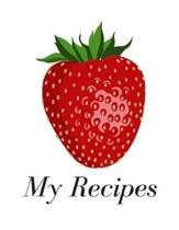 My Recipes: Book To Write In - For 100 Recipes - 8.5x10 inches