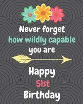 Never Forget How Wildly Capable You Are Happy 51st Birthday: Gratitude Journal / Notebook / Diary / Greetings / Appreciation Gift / Bday / Beautiful Q