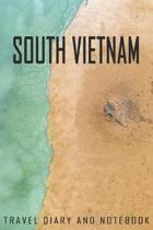 South Vietnam Travel Diary and Notebook: Travel Diary for South Vietnam. A logbook with important pre-made pages and many free sites for your travel m