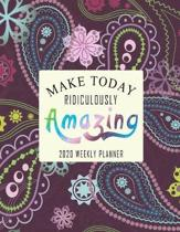 Make Today Ridiculously Amazing 2020 Weekly Planner: Stylish 2020 Custom Design Planner Dated Journal Notebook Organizer Gift - Daily Weekly Monthly A