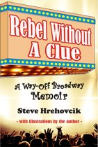 Rebel Without A Clue: A Way-Off Broadway Memoir