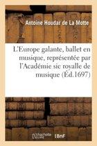 L'Europe Galante, Ballet En Musique, Repr�sent�e Par l'Acad�mie Sic Royalle de Musique