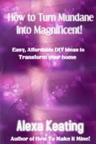 How to Turn Mundane Into Magnificent!