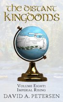 The Distant Kingdoms Volume Eight: Imperial Rising