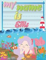 My Name is Ellis: Personalized Primary Tracing Book / Learning How to Write Their Name / Practice Paper Designed for Kids in Preschool a
