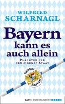 Bayern kann es auch allein: Ein Plädoyer für den eigenen Staat
