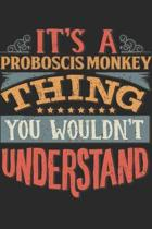 It's A Proboscis Monkey Thing You Wouldn't Understand: Gift For Proboscis Monkey Lover 6x9 Planner Journal