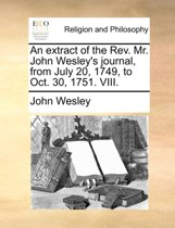 An Extract of the Rev. Mr. John Wesley's Journal, from July 20, 1749, to Oct. 30, 1751. VIII