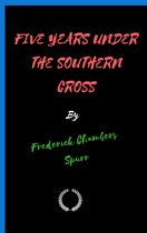 FIVE YEARS UNDER THE SOUTHERN CROSS