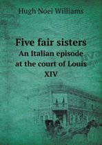 Five Fair Sisters an Italian Episode at the Court of Louis XIV