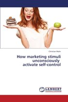 How Marketing Stimuli Unconsciously Activate Self-Control
