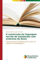 A Construcao Da Linguagem Escrita de Estudantes Com Sindrome de Down