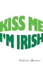 Kiss Me I'm Irish Workbook of Affirmations Kiss Me I'm Irish Workbook of Affirmations