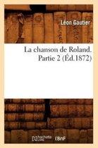 La Chanson de Roland. Partie 2 (�d.1872)