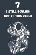 7 & Still Bowling Out Of This World: 7th Birthday 122 Page Bowling Paperback Journal Notebook Diary Gift