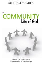 The Community Life of God: Seeing the Godhead As the Model for All Relationships