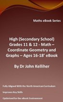 High (Secondary School) Grades 11 & 12 - Math – Co-ordinate Geometry and Graphs – Ages 16-18' eBook