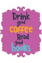 Drink Good Coffee Read Good Books