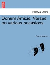 Donum Amicis. Verses on Various Occasions.