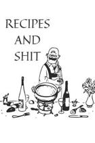 Recipes and Shit: Blank Recipe Journal to Write in for Women, Food Cookbook Design, Document all Your Special Recipes and Notes for Your