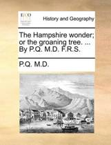 The Hampshire Wonder; Or the Groaning Tree. ... by P.Q. M.D. F.R.S.